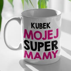 "Kubek ""KUBEK MOJEJ SUPER MAMY"""