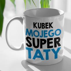 """Kubek """"KUBEK MOJEGO SUPER TATY"""""""